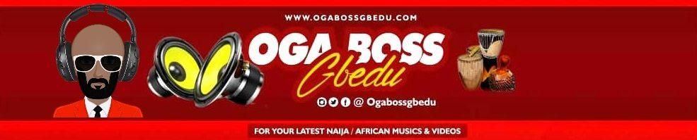 OGa Boss Gbedu