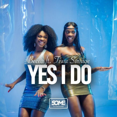 Becca ft Tiwa Savage Yes I Do